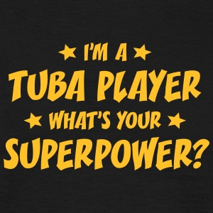 im a tuba player whats your superpower t-shirt - T-shirt Homme