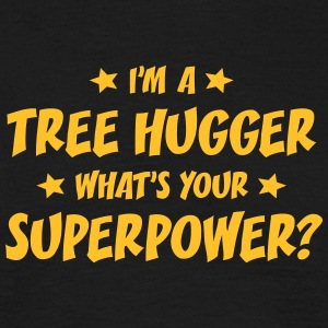 im a tree hugger whats your superpower t-shirt - T-shirt Homme