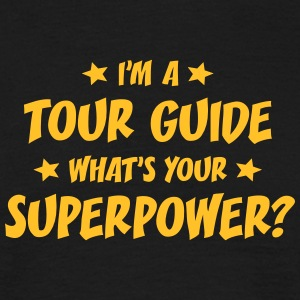 im a tour guide whats your superpower t-shirt - T-shirt Homme