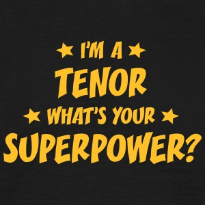 im a tenor whats your superpower t-shirt - T-shirt Homme