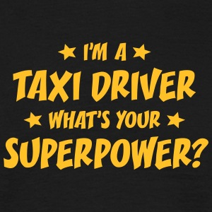 im a taxi driver whats your superpower t-shirt - T-shirt Homme