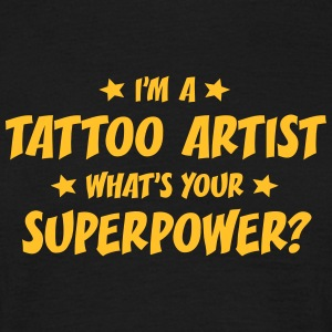 im a tattoo artist whats your superpower t-shirt - Men's T-Shirt