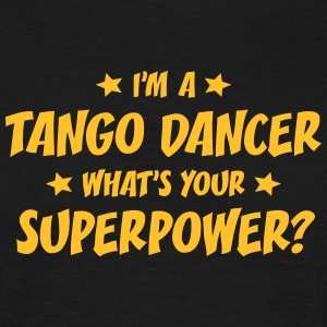 im a tango dancer whats your superpower t-shirt - T-shirt Homme