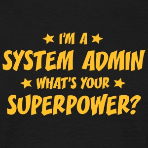 im a system admin whats your superpower t-shirt - Men's T-Shirt