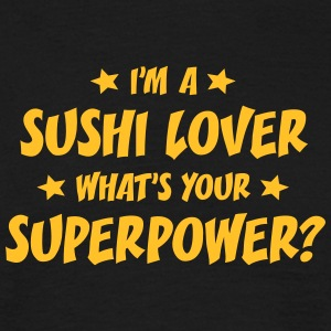 im a sushi lover whats your superpower t-shirt - T-shirt Homme