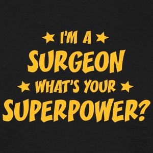 im a surgeon whats your superpower t-shirt - T-shirt Homme