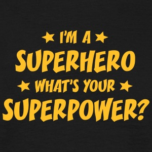 im a superhero whats your superpower t-shirt - T-shirt Homme