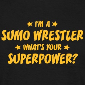 im a sumo wrestler whats your superpower t-shirt - T-shirt Homme