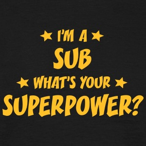 im a sub whats your superpower t-shirt - T-shirt Homme