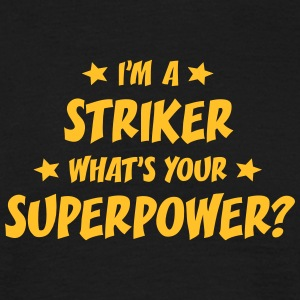 im a striker whats your superpower t-shirt - T-shirt Homme