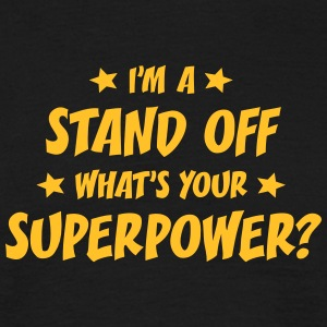 im a stand off whats your superpower t-shirt - T-shirt Homme