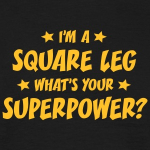 im a square leg whats your superpower t-shirt - Men's T-Shirt