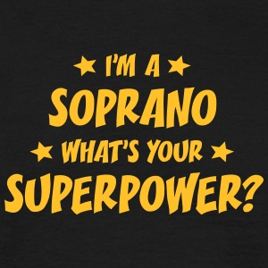 im a soprano whats your superpower t-shirt - T-shirt Homme