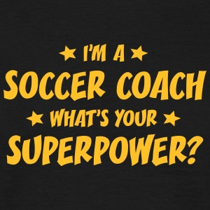 im a soccer coach whats your superpower t-shirt - T-shirt Homme