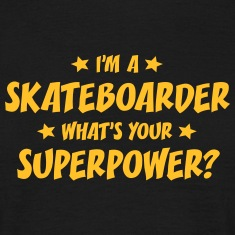 im a skateboarder whats your superpower t-shirt