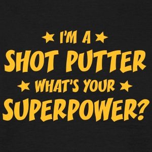 im a shot putter whats your superpower t-shirt - T-shirt Homme