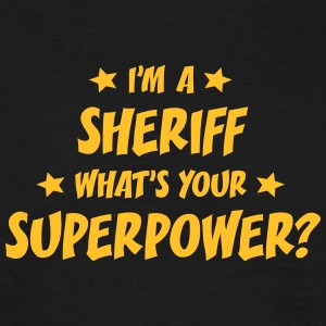 im a sheriff whats your superpower t-shirt - T-shirt Homme