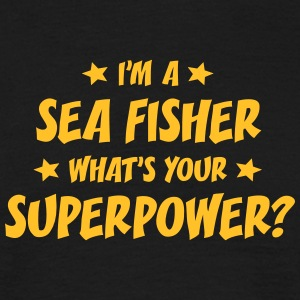 im a sea fisher whats your superpower t-shirt - T-shirt Homme