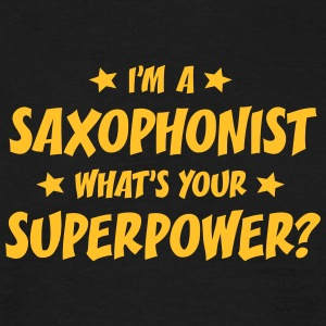 im a saxophonist whats your superpower t-shirt - T-shirt Homme