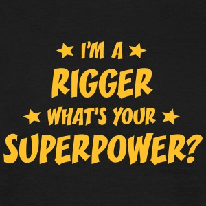 im a rigger whats your superpower t-shirt - T-shirt Homme