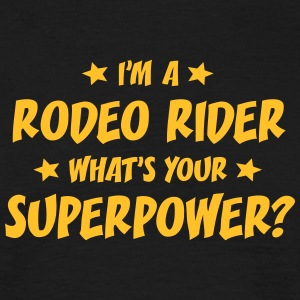 im a rodeo rider whats your superpower t-shirt - T-shirt Homme
