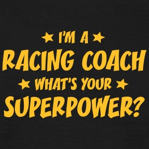 im a racing coach whats your superpower t-shirt - T-shirt Homme
