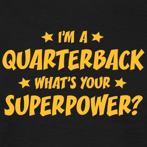 im a quarterback whats your superpower t-shirt - T-shirt Homme