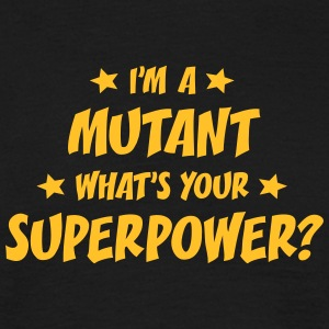 im a mutant whats your superpower t-shirt - T-shirt Homme