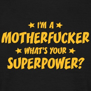im a motherfucker whats your superpower t-shirt - Men's T-Shirt