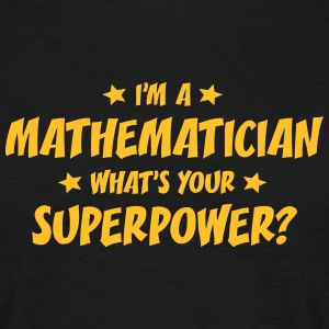im a mathematician whats your superpower t-shirt - Men's T-Shirt