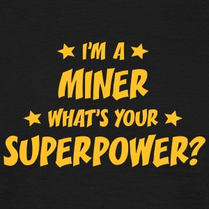 im a miner whats your superpower t-shirt - Men's T-Shirt