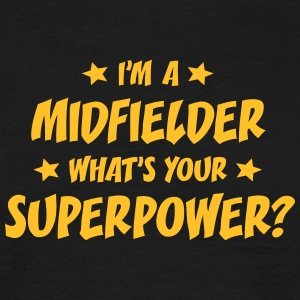 im a midfielder whats your superpower t-shirt - T-shirt Homme