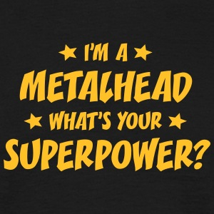 im a metalhead whats your superpower t-shirt - T-shirt Homme