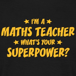 im a maths teacher whats your superpower t-shirt - Men's T-Shirt