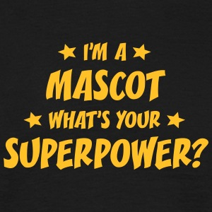 im a mascot whats your superpower t-shirt - T-shirt Homme