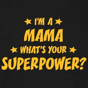 im a mama whats your superpower t-shirt - Men's T-Shirt