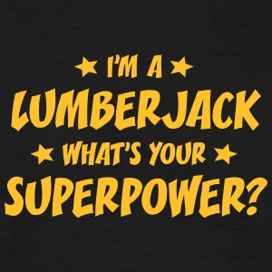 im a lumberjack whats your superpower t-shirt - Men's T-Shirt