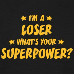 im a loser whats your superpower t-shirt - T-shirt Homme