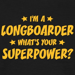 im a longboarder whats your superpower t-shirt - T-shirt Homme