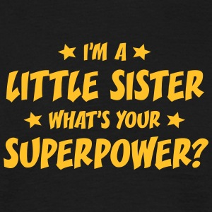 im a little sister whats your superpower t-shirt - Men's T-Shirt