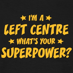 im a left centre whats your superpower t-shirt - Men's T-Shirt