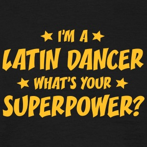 im a latin dancer whats your superpower t-shirt - T-shirt Homme
