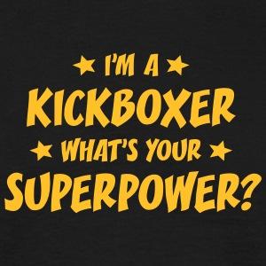 im a kickboxer whats your superpower t-shirt - T-shirt Homme