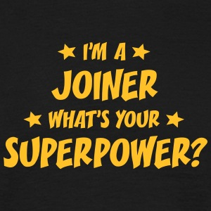 im a joiner whats your superpower t-shirt - Men's T-Shirt