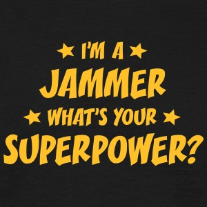 im a jammer whats your superpower t-shirt - T-shirt Homme