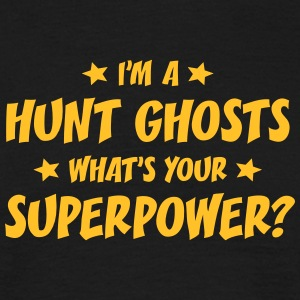im a hunt ghosts whats your superpower t-shirt - T-shirt Homme