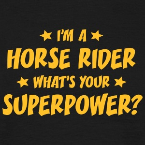 im a horse rider whats your superpower t-shirt - Men's T-Shirt