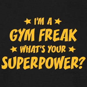 im a gym freak whats your superpower t-shirt - T-shirt Homme