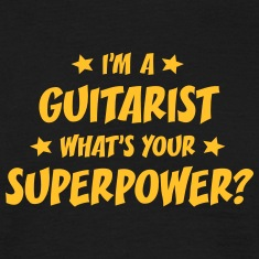 im a guitarist whats your superpower t-shirt