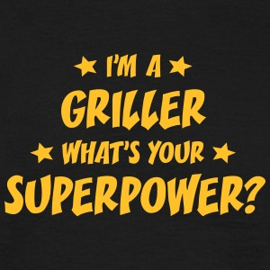 im a griller whats your superpower t-shirt - T-shirt Homme